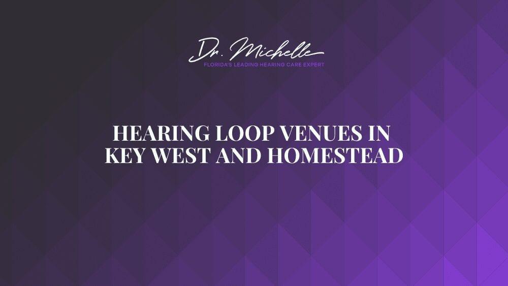 Hearing Loop Venues in Key West and Homestead